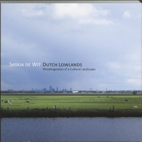 Dutch Lowlands: Morphogenesis of a Cultural Landscape: Wit, Saskia De