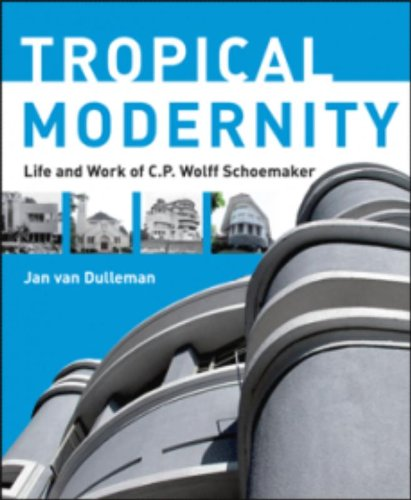 9789085068792: Tropical Modernity - Life And Work Of C.p. Wolff Schoemaker