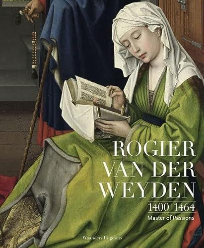 9789085261056: Rogier van der Weyden 1400-1464: Master of Passions