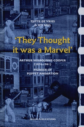 9789085550167: They Thought it was a Marvel: Arthur Melbourne-Cooper (1874-1961), Pioneer of Puppet Animation (Pallas Publications)