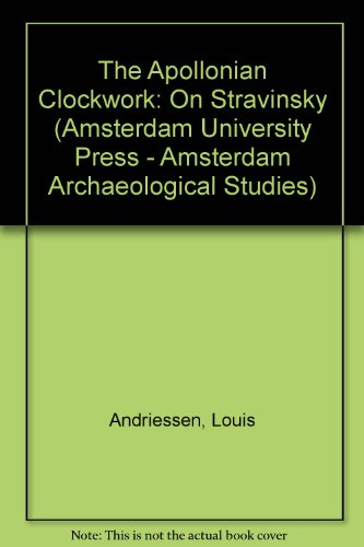 9789085552215: The Apollonian Clockwork: On Stravinsky (Amsterdam University Press - Amsterdam Archaeological Studies)