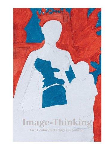 Image Thinking: Five Centuries of Images in Antwerp: De Baere, Bart; Kockelbergh, Iris; Van Hout, ...