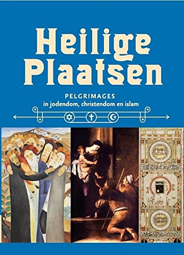 Sacred Places. Pilgrimages in Judaism, Christianity and Islam. Museum aan de Stroom, Antwerpen.: ...