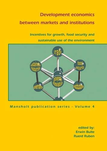9789086860470: Development Economics Between Markets and Institutions: Incentives for Growth, Food Security and Sustainable Use of the Environment (Mansholt Publication Series)