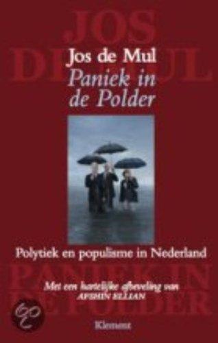 Paniek in de polder. Polytiek en populisme in Nederland.: Mul, Jos de.