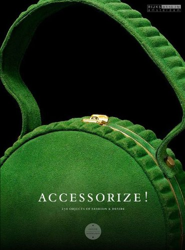9789086890453: Accessorize!: 250 Objects of Fashion & Desire (Rijksmuseum Series)