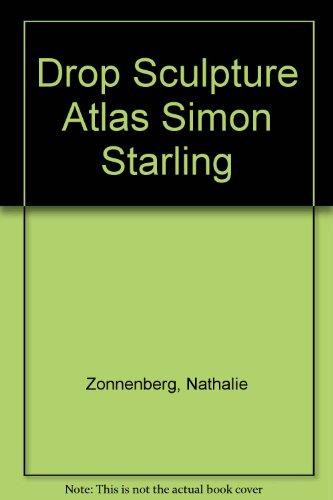 Drop Sculpture Atlas Simon Starling: Zonnenberg, Nathalie