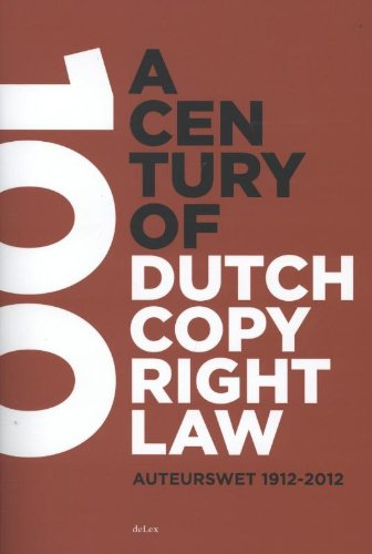 9789086920389: A century of Dutch copyright law: auteurswet 1912-2012