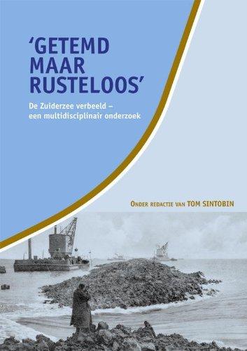 Getemd maar rusteloos. De Zuiderzee verbeeld - Een multidisciplinair onderzoek.: Sintobin, Tom.
