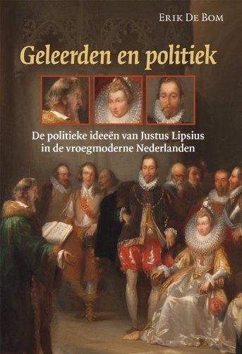 GELEERDEN EN POLITIEK De politieke ideeen van Justus Lipsius in de vroegmoderne Nederlanden: Bom, ...