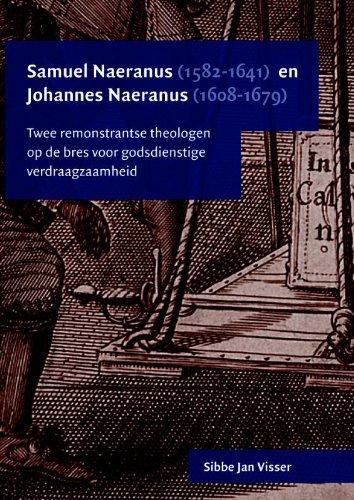 SAMUEL NAERANUS (1582-1641) EN JOHANNES NAERANUS(1608-1679) Twee remonstrantse theologen op de bres...