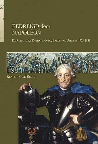 9789087042813: Bedreigd door Napoleon: de ridderlijke Duitsche Orde Balije van Utrecht 1753-1838 (Bijdragen tot de Geschiedenis van de Ridderlijke Duitsche Orde, Balije van Utrecht (6))