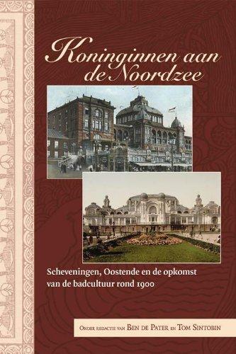Koninginnen aan de Noordzee. Scheveningen, Oostende en: PATER, BEN DE|TOM