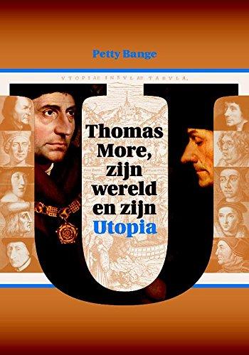 Thomas More, zijn wereld en zijn Utopia. Een humanistische fantasie uit 1516 in haar historische context bezien - Bange, Petty