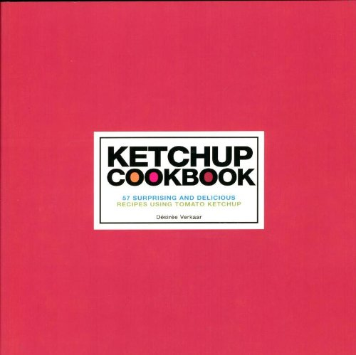 9789087240509: Ketchup Cookbook: 57 Surprising and Delicious Recipes Using Tomato Ketchup