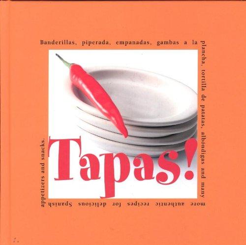 9789087240523: Tapas!: Banderillas, Piperada, Empanados, Albondigas, Gambas a La Plancha, Tortilla De Patatas, Tostada Con Chorizo and Many More Authentic Recipes for Delicious Spanish Appetizers and Snacks