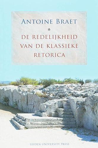 De Redelijkheid van de Klassieke Retorica. De bijdrage van klassieke retorici aan de ...