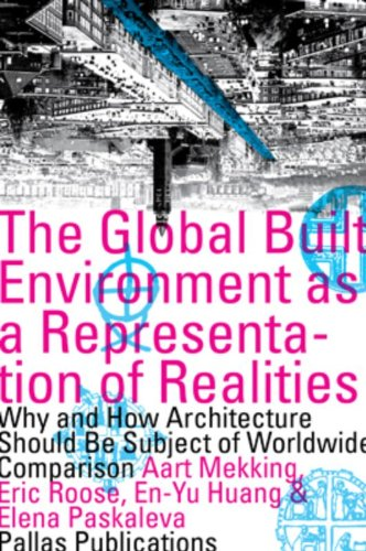 9789087280635: The Global Built Environment as a Representation of Realities: Why and How Architecture Should be Subject of Worldwide Comparison