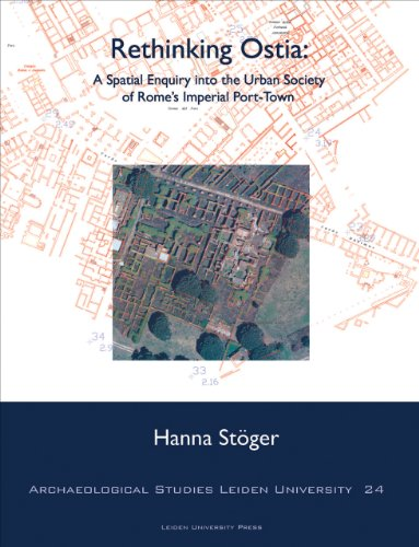 9789087281502: Rethinking Ostia: A Spatial Enquiry into the Urban Society of Rome's Imperial Port-Town (Archaeological Studies Leiden University Press)