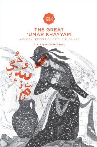 9789087281571: The Great 'Umar Khayyam: A Global Reception of the Rubaiyat (Iranian Studies Series): a global reception of the Rubáiyát