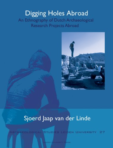 Digging Holes Abroad: An Ethnography of Dutch Archaeological Research Projects Abroad (Paperback): ...