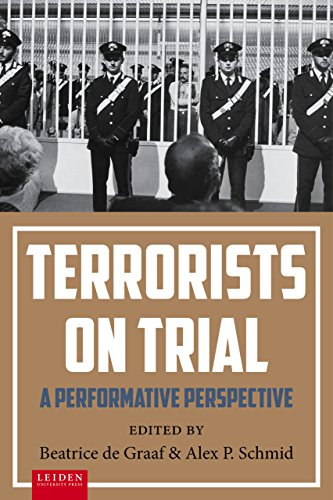 Terrorists on Trial: A Performative Perspective: Beatrice De Graaf,