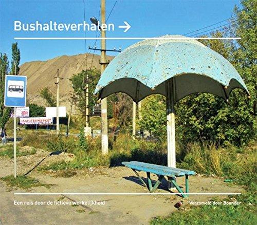 9789087595883: Bushalteverhalen: een reis door de fictieve werkelijkheid