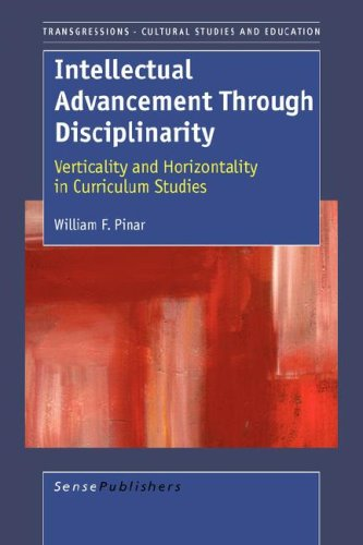 Intellectual Advancement Through Disciplinarity: Verticality and Horizontality: William F. Pinar