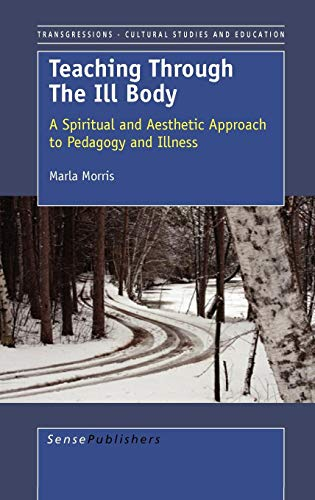 9789087904302: Teaching Through the Ill Body: A Spiritual and Aesthetic Approach to Pedagogy and Illness (Transgressions: Cultural Studies and Education)
