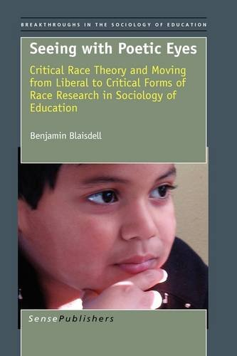 9789087907723: Seeing with Poetic Eyes: Critical Race Theory and Moving from Liberal to Critical Forms of Race Research in Sociology of Education (Breakthroughs in the Sociology of Education)