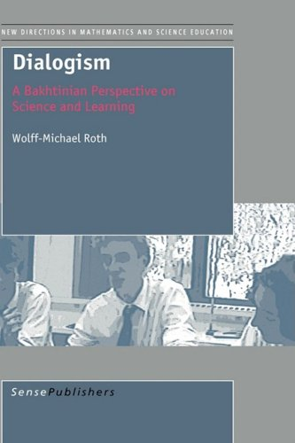 Dialogism: A Bakhtinian Perspective on Science and Learning: Wolff-Michael Roth