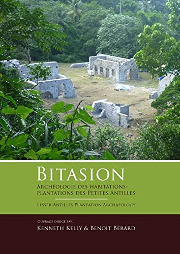 Bitasion: Archeologie des Habitations-Plantations des Petites Antilles - Lesser Antilles Plantation...