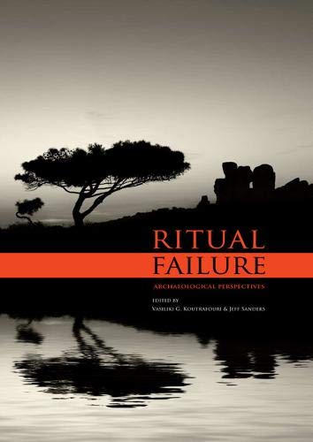 Ritual Failure. Archaeological Perspectives.: KOUTRAFOURI, V.G., and J. SANDERS, (eds.),