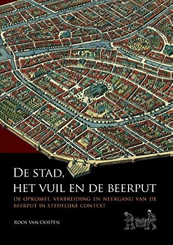 9789088903144: De stad, het vuil en de beerput: De opkomst, verbreiding en neergang van de beerput in stedelijke context (Dutch Edition)