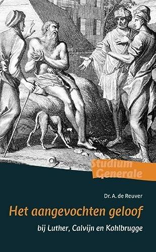 Aangevochten geloof  bij Luther, Calvijn en Kohlbrugge (Studium Generale) - REUVER, A. DE