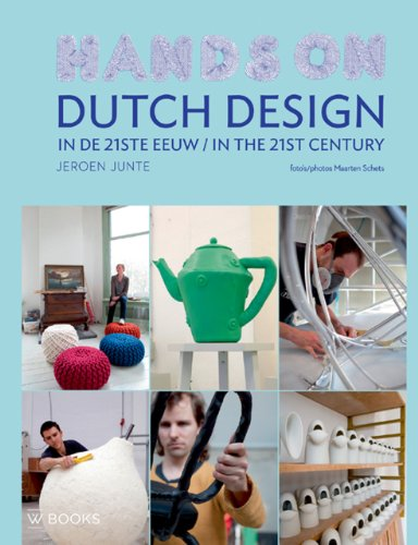 Dutch Design in the 21st Century: Hands On!: Junte, Jeroen