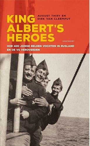 9789089243805: King Albert's Heroes: hoe 400 jonge Belgen vochten in Rusland en de VS veroverden