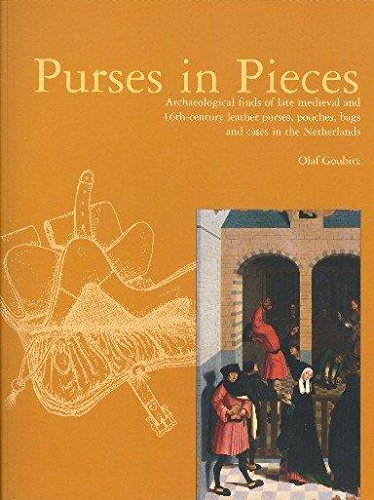 9789089320148: Purses in Pieces: Archaeological Finds of Late Medieval and 16th Century Leather Purses, Pouches, Bags and Cases in the Netherlands