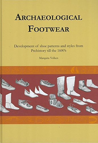 Archaeological Footwear: Development of Shoe Patterns and Styles from Prehistory til the 1600's...