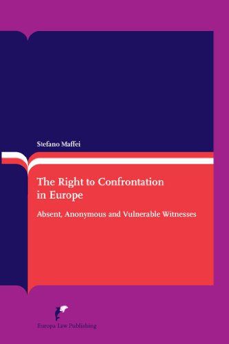 9789089520708: The Right to Confrontation in Europe: Absent, Anonymous and Vulnerable Witnesses (Second Revised Edition) (European and International Criminal Law)