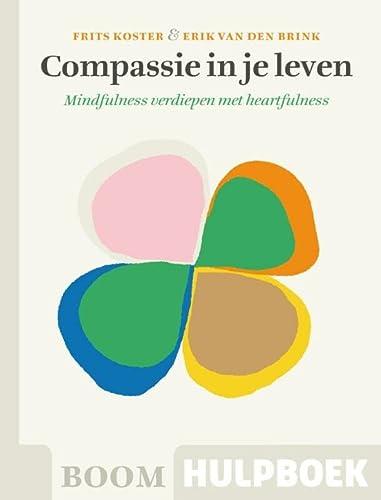 Compassie in je leven: mindfulness verdiepen met: Koster, Frits, Brink,