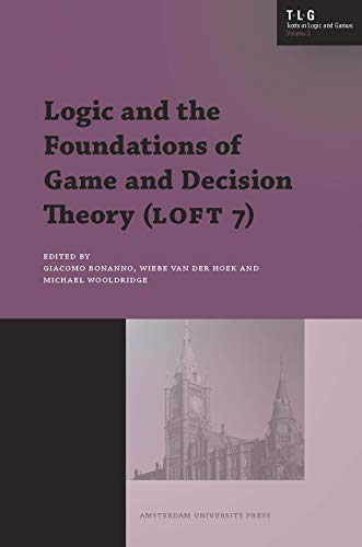 Logic and the Foundations of Game and Decision Theory (LOFT 7): Giacomo Bonanno, Wiebe van der Hoek...