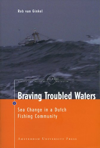 9789089640871: Braving Troubled Waters: Sea Change in a Dutch Fishing Community (Amsterdam University Press - MARE Publication Series)