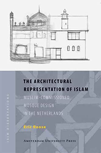 The Architectural Representation of Islam: Muslim-Commissioned Mosque: Eric Roose