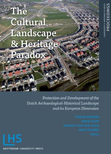 The Cultural Landscape & Heritage Paradox: Protection and Development of the Dutch Archaeological-historical Landscape and its European Dimension (Paperback) - Mies Wijnen