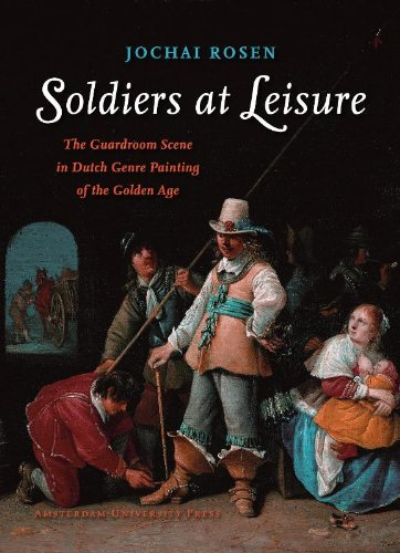 9789089642042: Soldiers at Leisure: The Guardroom Scene in Dutch Genre Painting of the Golden Age (Amsterdamse Gouden Eeuw Reeks)