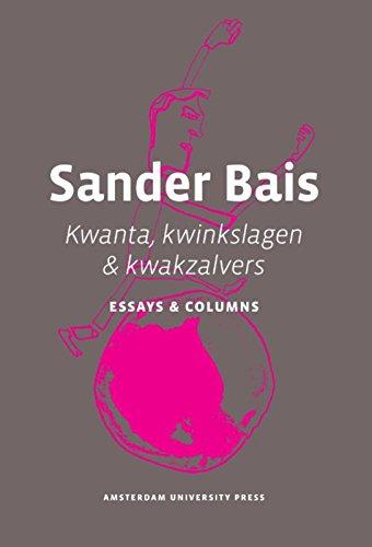 Kwanta, Kwinkslagen & Kwakzalvers: Essays & Columns.: Bais, Sander