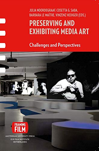 9789089642912: Preserving and Exhibiting Media Art: Challenges and Perspectives (Framing Film)