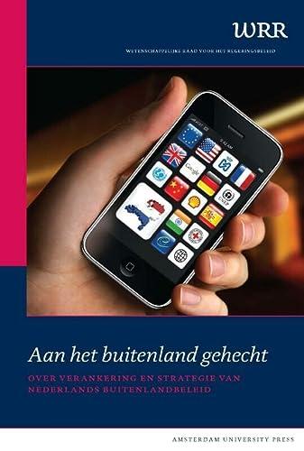 Aan het Buitenland Gehecht: Over Verankering en Strategie van Nederlands Buitenlandbeleid (WRR ...