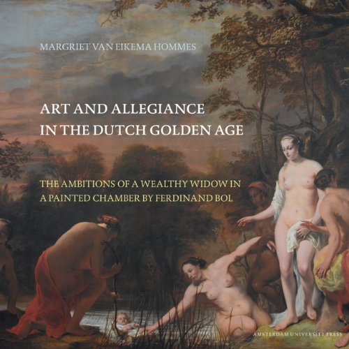 Art and Allegiance in the Dutch Golden Age: The Ambitions of a Wealthy Widow in a Painted Chamber ...